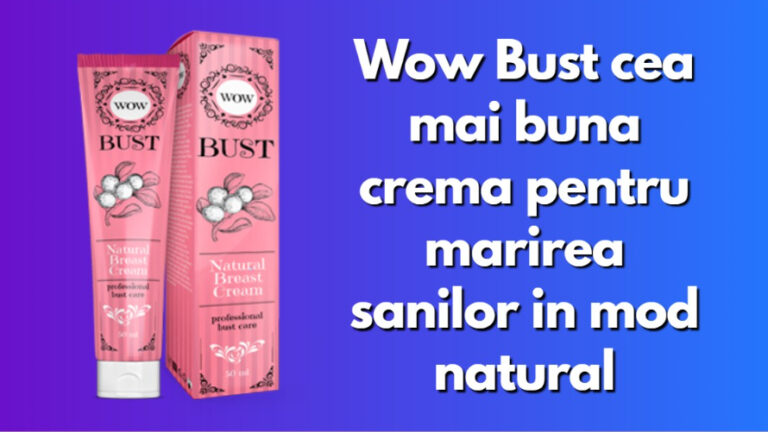 Wow Bust cea mai buna crema pentru marirea sanilor