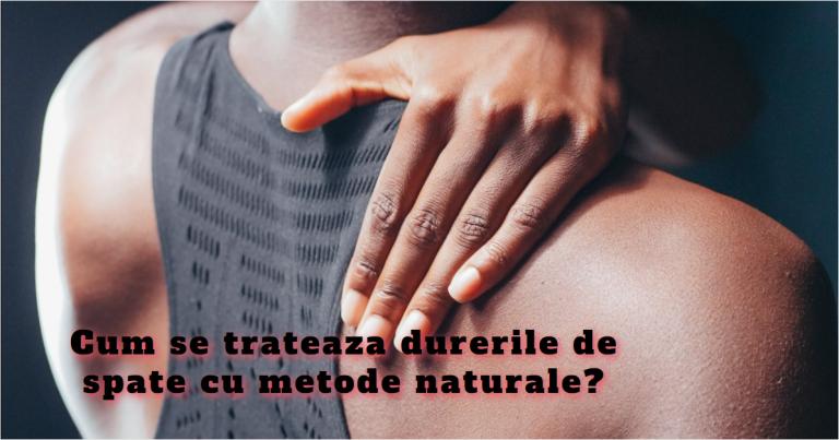 Cum se trateaza durerile de spate cu metode naturale?