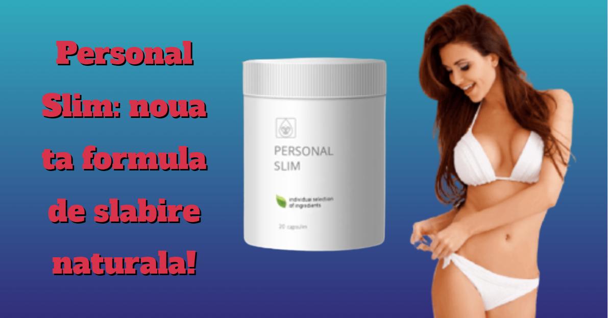 Personal Slim noua ta formulă de slăbire naturală!